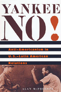 Yankee No!  Anti-Americanism in U. S. -Latin American Relations