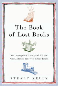The Book of Lost Books  An Incomplete History of All the Great Books  You'll Never Read