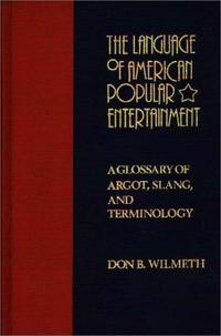 The Language of American Popular Entertainment: A Glossary of Argot,  Slang, and Terminology