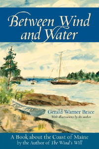 Between Wind and Water: A Book about the Coast of Maine by Brace, Gerald Warner