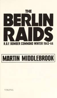 The Berlin Raids: R.A.F. Bomber Command Winter 1943-1944.