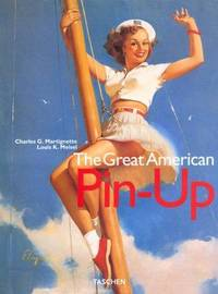 The Great American Pin-Up by Martignett, Charles G. & Louis K Meisel - 1996