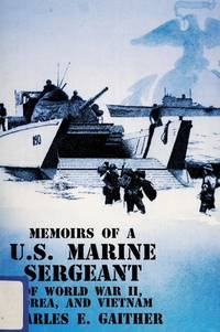 Memoirs of a Us Marine Sergeant of World War II Korea and Vietnam