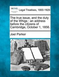 The True Issue and The Duty Of the Whigs