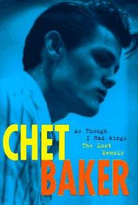 As Though I Had Wings. The Lost Memoir by  Chet Baker - 1st Edition - 1997 - from Marvin Minkler Modern First Editions and Biblio.com
