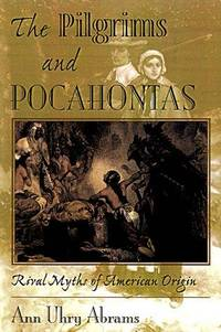 Pilgrims and Pocahontas: Rival Myths of American Origin, by   Ann Uhry - Hardcover - from Sutton Books (SKU: Am470)