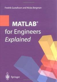 MATLAB for Engineers Explained by Fredrik Gustafsson; Niclas Bergman - Hardcover - 2003 - from G3 Books (SKU: 016597)