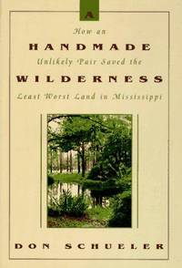 Handmade Wilderness, How an Unlikely Pair Saved the Least Worst Land in Mississippi