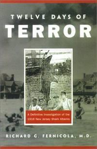 Twelve Days of Terror: A definitive Investigation of the 1916 New Jersey Shark Attacks Richard G...