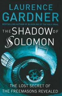 THE SHADOW OF SOLOMON The Lost Secret of the Freemasons Revealed