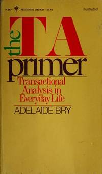 The TA Primer; Transactional Analysis in Everyday Life