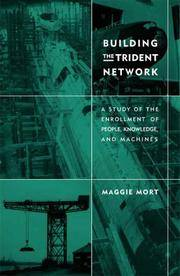 Building the Trident Network: A Study of the Enrollment of People, Knowledge, and Machines (Inside Technology) by  Maggie Mort - 1st Edition - 2001 - from Rodney's Bookstore and Biblio.com