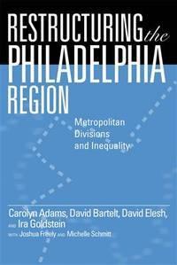 Restructuring the Philadelphia Region: Metropolitan Divisions and Inequality (Philadelphia...