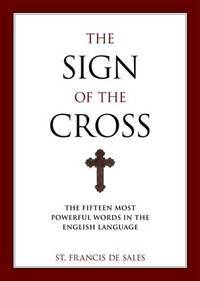 THE SIGN OF THE CROSS The Fifteen Most Powerful Words in the English  Language