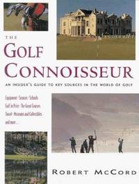 The Golf Connoisseur  An Insider's Guide to Key Sources in the World of  Golf
