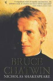 BRUCE CHATWIN : The Definitive Life of One of the Most Extraordinary Writers of the 20th Century