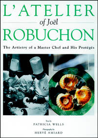 L'Atelier of Joel Robuchon : The Artistry of a Master Chef and His Proteges