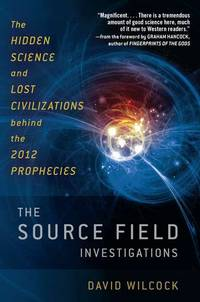 SOURCE FIELD INVESTIGATIONS: The Hidden Science & Lost Civilizations Behind The 2012 Prophecies (q)