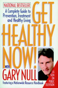 Get Healthy Now a Complete Guide To Prevention, Treatment and Healthy Living