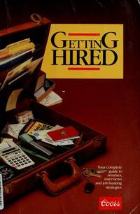 Getting Hired: Everything You Need to Know about Resumes, Interviews, and Job-Hunting Strategies