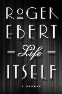 LIFE ITSELF: A Memoir by  Roger Ebert - 1st Edition 1st Printing - 2011 - from Joe Staats, Bookseller (SKU: 022949)