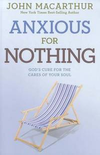 Anxious for Nothing: God's Cure for the Cares of Your Soul (John Macarthur Study) [Paperback]...