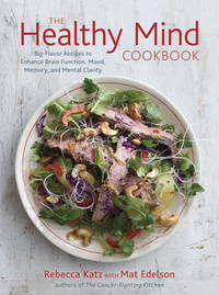 The Healthy Mind Cookbook: Big-Flavor Recipes to Enhance Brain Function, Mood, Memory, and Mental...