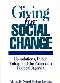 Giving For Social Change : Foundations, Pubic Policy, and the American Political Agenda