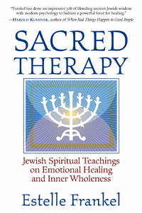 Sacred Therapy: Jewish Spiritual Teachings on Emotional Healing and Inner Wholen
