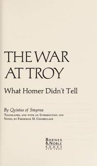The War at Troy : What Homer Didn't Tell