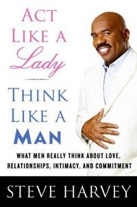 Act Like a Lady, Think Like a Man: What Men Really Think About Love, Relationships, Intimacy, and Commitment by Steve Harvey - Hardcover - 2009-01-27 - from BooksEntirely and Biblio.com