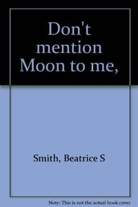 Dont Mention Moon To Me,
