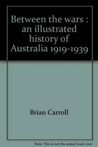 Between the wars : an illustrated history of Australia 1919-1939
