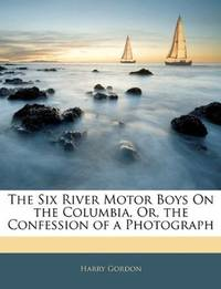 The Six River Motor Boys On the Columbia, Or, the Confession Of a Photograph