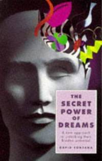 The Secret Power of Dreams : A New Approach to Unlocking Their Hidden Potential