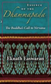 ESSENCE OF THE DHAMMAPADA: The Buddhas Call To Nirvana