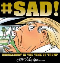 #SAD!: Doonesbury in the Time of Trump by  G. B Trudeau - from Magers and Quinn Booksellers and Biblio.com