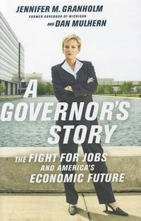 A Governor's Story: The Fight for Jobs and America's Economic Future Jennifer Granholm and Dan
