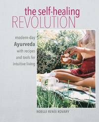 SELF-HEALING REVOLUTION: Modern-Day Ayurveda With Recipes & Tools For Intuitive Healing (H)
