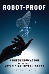 Robot-Proof: Higher Education in the Age of Artificial Intelligence (The MIT Press) PB