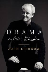 Drama : An Actor's Education by  John Lithgow - First Edition - 2000 - from ThatBookGuy and Biblio.com