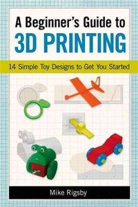Beginner's Guide to 3D Printing: 14 Simple Toy Designs to Get You Started