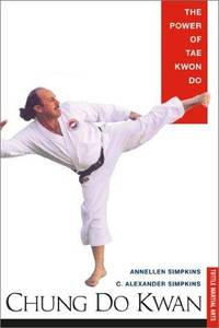 Chung Do Kwan the Power of Tae Kwon Do by  Annellen and C. Alexander Simpkins Simpkins - Paperback - 1st Printing - 2002 - from after-words bookstore and Biblio.com