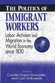 The Politics of Immigrant Workers Labor Activism and Migration in the World Economy since 1830