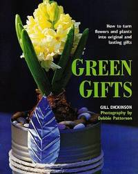 Green Gifts  How to Turn Flowers and Plants into Original and Lasting Gifts