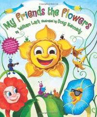 My Friends the Flowers; Includes Step-By-step Instructions for 3 Easy Gardens Plus a Glossary of...