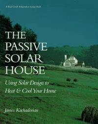 The Passive Solar House: Using Solar Design to Heat and Cool Your Home (Real Goods Independent...