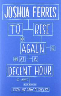 To Rise Again at a Decent Hour  **SIGNED & DATED, 1st Ed /1st Printing + Photo**