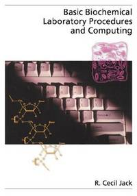 Basic Biochemical Laboratory Procedures and Computing: With Principles, Review Questions, Worked...
