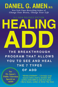 Healing ADD Revised Edition: The Breakthrough Program that Allows You to See and Heal the 7 Types...